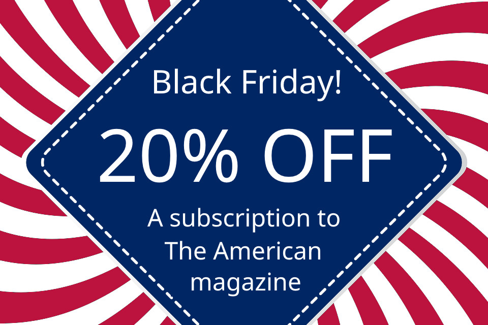 Black Friday Offer: 20% Off Subscriptions to The American